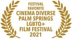 Award wrapped in laurels: Festival Favorite in Cinema Diverse Palm Springs LGBTQ+ Film Festival 2021